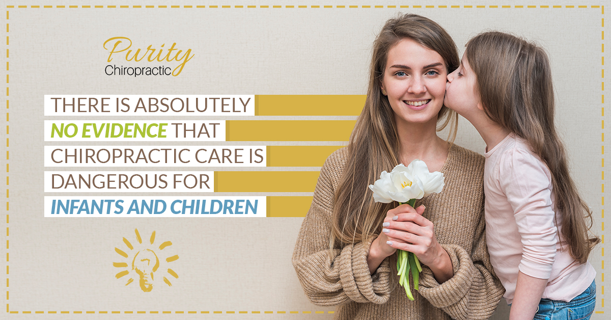 There is absolutely no evidence that chiropractic care is dangerous for infants and children